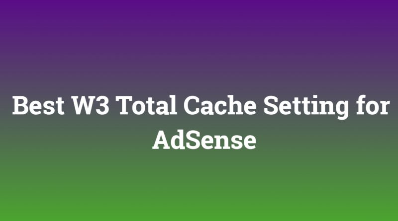 Best W3 Total Cache Setting for AdSense