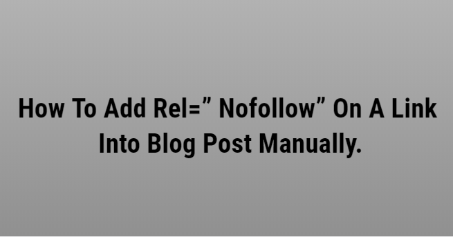 """How To Add Rel="""" Nofollow"""" On A Link Into Blog Post Manually."""