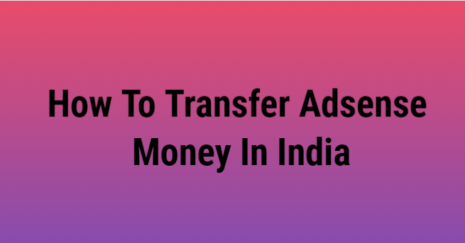How to transfer Adsense Money in India