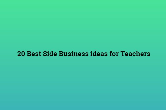 20 Best Side Business ideas for Teachers