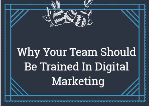 Why Your Team Should Be Trained In Digital Marketing