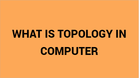 What is Topology In Computer