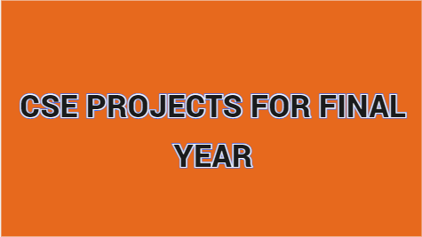 CSE PROJECTS FOR FINAL YEAR