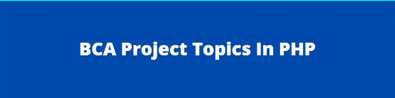 BCA Project Topics In PHP
