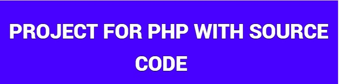 PROJECT FOR PHP WITH SOURCE CODE