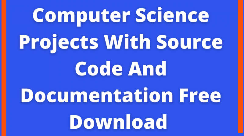 Computer Science Projects With Source Code And Documentation Free Download