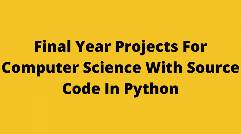 Final Year Projects For Computer Science With Source Code In Python