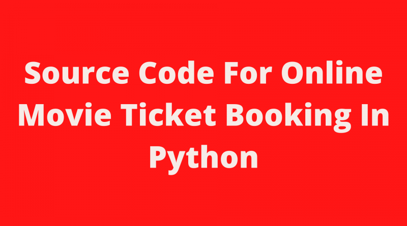 Source Code For Online Movie Ticket Booking In Python